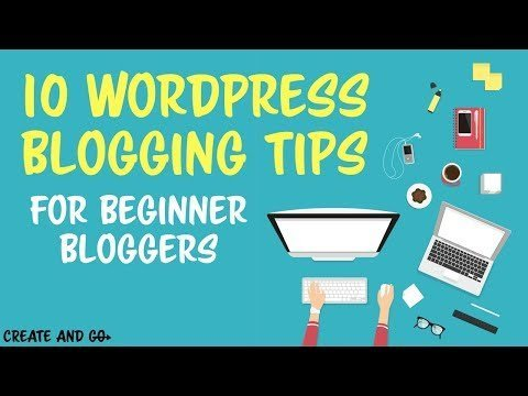 10 WordPress Blogging Tips Beginner Bloggers Need to Know