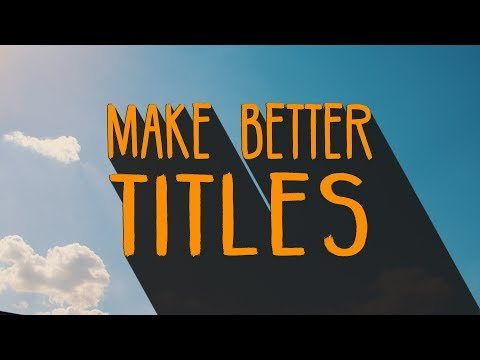 Start Making Better Titles with a few Basic Tips