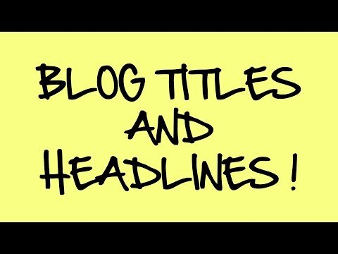 15 Proven Ways to Easily Write Remarkable Blog Titles and Headlines