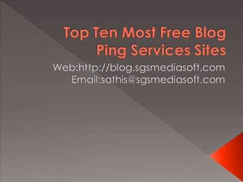 Top Ten Most Free Blog Ping Services Sites, Free Ping Services For Your Blogs and Websites