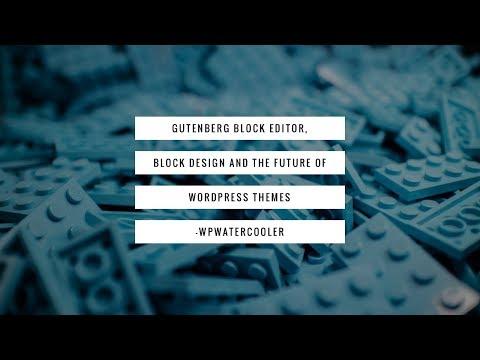 Gutenberg Block Design and the future of WordPress themes